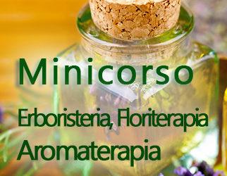 Minicorso di Erboristeria, Floriterapia, Aromaterapia.