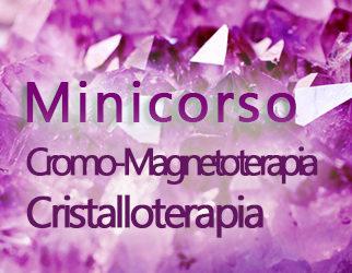 Minicorso di Cromoterapia, Magnetoterapia, Cristalloterapia.